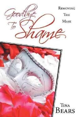 Goodbye to Shame: Removing the Mask (Paperback)