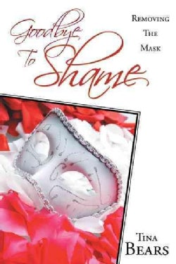 Goodbye to Shame: Removing the Mask (Hardcover)