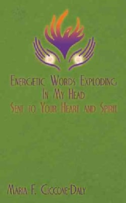 Energetic Words Exploding in My Head Sent to Your Heart and Spirit (Paperback)
