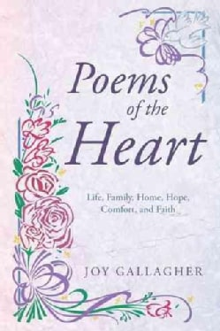 Poems of the Heart: Life, Family, Home, Hope, Comfort, and Faith (Paperback)