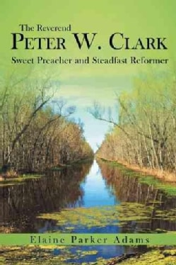 The Reverend Peter W. Clark: Sweet Preacher and Steadfast Reformer (Hardcover)