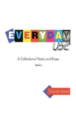 Everyday Use: A Collection of Poetry and Prose (Paperback)