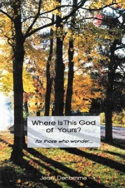 Where Is This God of Yours?: For Those Who Wonder a (Hardcover)