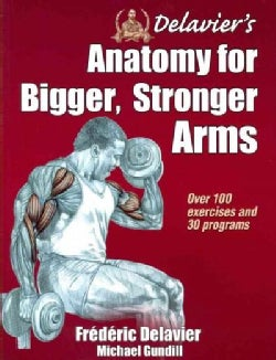 Delavier's Anatomy for Bigger, Stronger Arms (Paperback)