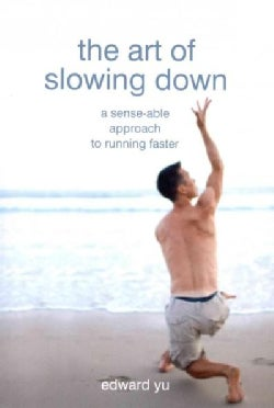 The Art of Slowing Down: A Sense-Able Approach to Running Faster (Paperback)