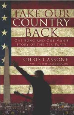 Take Our Country Back: One Song and One Man's Story of the Tea Party (Paperback)