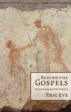 Behind the Gospels: Understanding the Oral Tradition (Paperback)