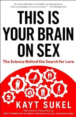 This Is Your Brain on Sex: The Science Behind the Search for Love (Paperback)
