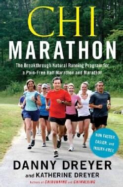 Chi Marathon: The Breakthrough Natural Running Program for a Pain-Free Half Marathon and Marathon (Paperback)