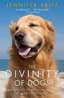 The Divinity of Dogs: True Stories of Miracles Inspired by Man's Best Friend (Paperback)