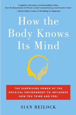 How the Body Knows Its Mind: The Surprising Power of the Physical Environment to Influence How You Think and Feel (Hardcover)