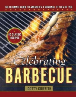 Celebrating Barbecue: The Ultimate Guide to America's Four Regional Styles of 'Cue (Paperback)
