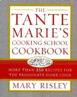 The Tante Marie's Cooking School Cookbook: More Than 250 Recipes for the Passionate Home Cook (Paperback)