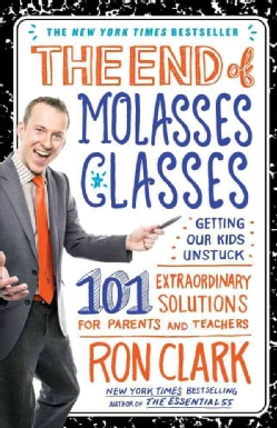 The End of Molasses Classes: Getting Our Kids Unstuck: 101 Extraordinary Solutions for Parents and Teachers (Paperback)