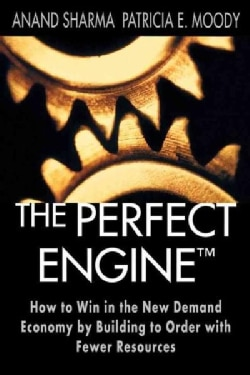 The Perfect Engine: How to Win in the New Demand Economy by Building to Order with Fewer Resources (Paperback)