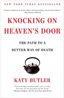 Knocking On Heaven's Door: The Path to a Better Way of Death (Paperback)