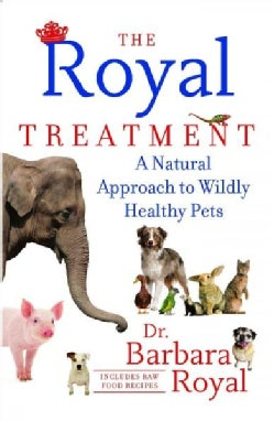 The Royal Treatment: A Natural Approach to Wildly Healthy Pets (Paperback)