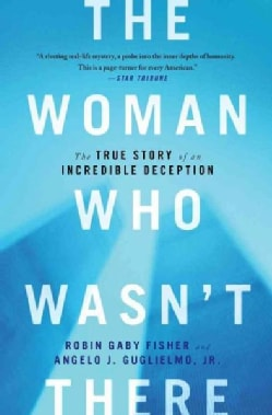 The Woman Who Wasn't There: The True Story of an Incredible Deception (Paperback)