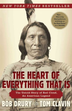 The Heart of Everything That Is: The Untold Story of Red Cloud, an American Legend (Paperback)