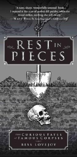 Rest in Pieces: The Curious Fates of Famous Corpses (Paperback)