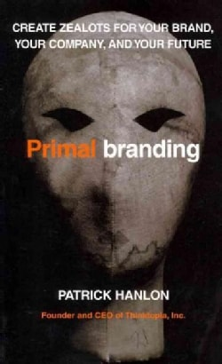 Primalbranding: Create Zealots for Your Brand, Your Company, and Your Future (Paperback)