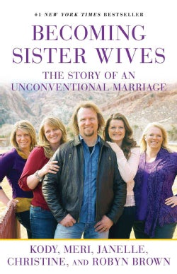 Becoming Sister Wives: The Story of an Unconventional Marriage (Paperback)