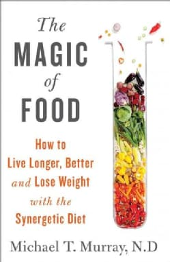 The Magic of Food: Live Longer and Healthier and Lose Weigh With the Synergetic Diet (Hardcover)
