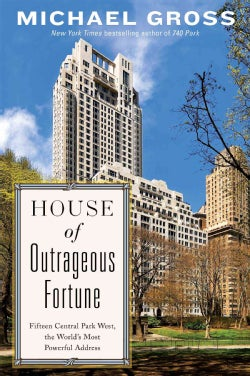 House of Outrageous Fortune: Fifteen Central Park West, the World's Most Powerful Address (Hardcover)