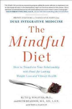 The Mindful Diet: How to Transform Your Relationship With Food for Lasting Weight Loss and Vibrant Health (Hardcover)