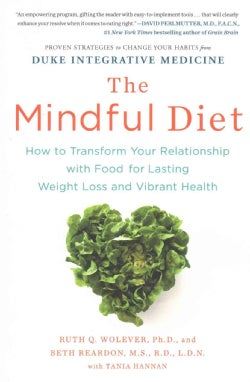 The Mindful Diet: How to Transform Your Relationship With Food for Lasting Weight Loss and Vibrant Health (Paperback)