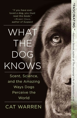 What the Dog Knows: Scent, Science, and the Amazing Ways Dogs Perceive the World (Paperback)