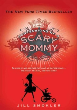 Confessions of a Scary Mommy: An Honest and Irreverent Look at Motherhood--the Good, the Bad, and the Scary (Hardcover)