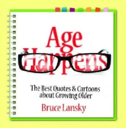 Age Happens: The Best Quotes & Cartoons About Growing Older (Paperback)