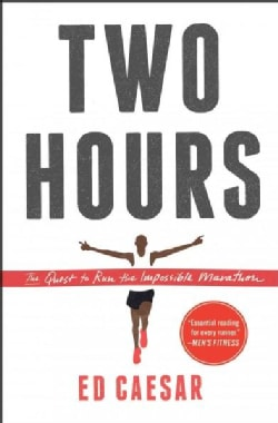 Two Hours: The Quest to Run the Impossible Marathon (Paperback)