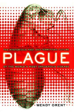 Plague: The Mysterious Past and Terrifying Future of the World's Most Dangerous Disease (Paperback)