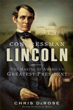 Congressman Lincoln: The Making of America's Greatest President (Paperback)