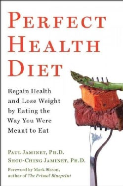 Perfect Health Diet: Regain Health and Lose Weight by Eating the Way You Were Meant to Eat (Hardcover)