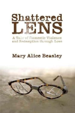 Shattered Lens: A Tale of Domestic Violence and Redemption Through Love (Paperback)