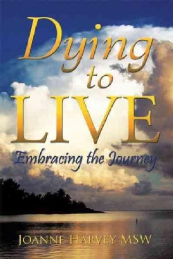 Dying to Live: Embracing the Journey (Hardcover)