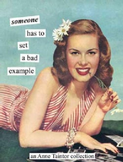 Someone Has to Set a Bad Example: An Anne Taintor Collection (Paperback)
