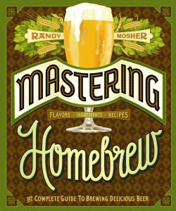 Mastering Homebrew: The Complete Guide to Brewing Delicious Beer (Paperback)