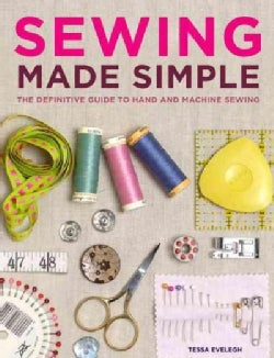 Sewing Made Simple: The Definitive Guide to Hand and Machine Sewing (Hardcover)