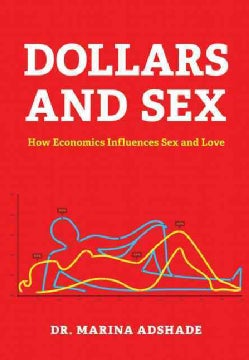 Dollars and Sex: How Economics Influences Sex and Love (Hardcover)