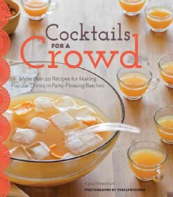 Cocktails for a Crowd: More Than 40 Recipes for Making Popular Drinks in Party-pleasing Batches (Hardcover)