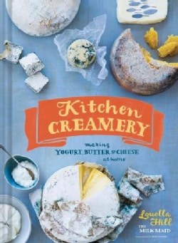 Kitchen Creamery: Making Yogurt, Butter & Cheese at Home (Hardcover)