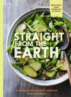 Straight from the Earth: Irresistible Vegan Recipes for Everyone (Paperback)