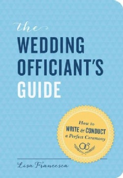The Wedding Officiant's Guide: How to Write & Conduct a Perfect Ceremony (Paperback)