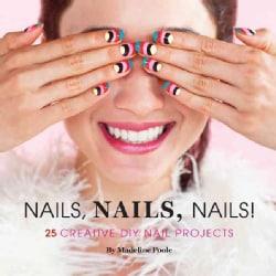 Nails, Nails, Nails!: 25 Creative DIY Nail Art Projects (Hardcover)