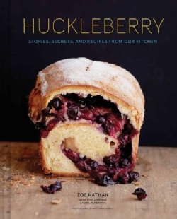 Huckleberry: Stories, Secrets, and Recipes from Our Kitchen (Hardcover)
