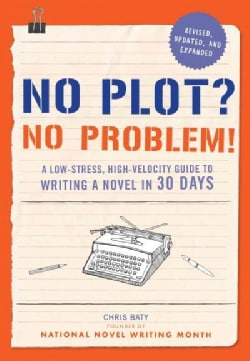 No Plot? No Problem!: A Low-Stress, High-Velocity Guide to Writing a Novel in 30 Days (Paperback)